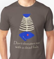Don't threaten me with a dead fish Unisex T-Shirt