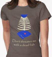 Don't threaten me with a dead fish Women's Fitted T-Shirt