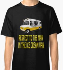 Respect to the man in the Ice Cream Van  Classic T-Shirt