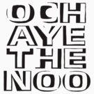 Och Aye The Noo! by abinning