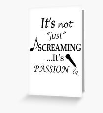 It's not just screaming it's passion Greeting Card