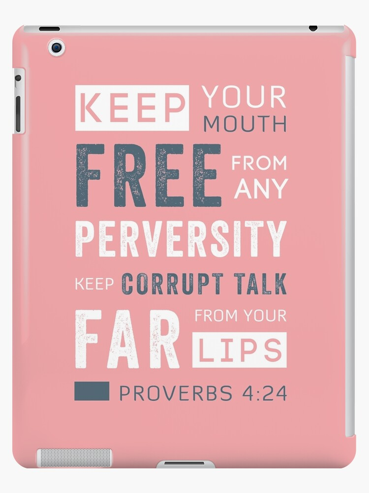 'Proverbs 4 verse 24 Importance of words  Power in words  Keep corrupt talk  far from your lips  Typography art ' iPad Case/Skin by TheFinerThemes