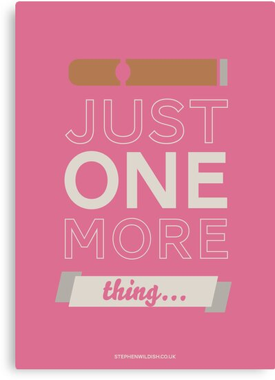 Just one more thing... by Stephen Wildish