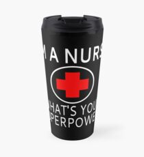 I'm A Nurse What's Your Superpower? Travel Mug