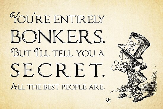 Mad Hatter Quotes Classy Alice In Wonderland Quote You're Entirely Bonkers Mad Hatter