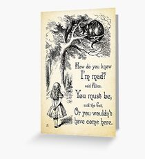 Alice in Wonderland Quote - How Do You Know I'm Mad - Cheshire Cat Quote - 0173 Greeting Card