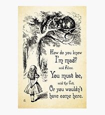 Alice in Wonderland Quote - How Do You Know I'm Mad - Cheshire Cat Quote - 0173 Photographic Print