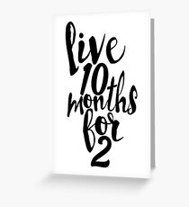 Live 10 Months for 2 Greeting Card