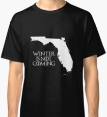 Winter is NOT coming Classic T-Shirt