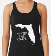 Winter is NOT coming Racerback Tank Top