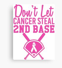 Don't Let Cancer Steal Second Base Canvas Print