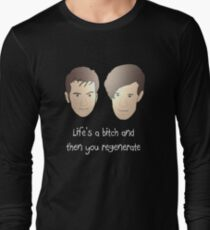 Life's a bitch and then you regenerate (white writing) Long Sleeve T-Shirt