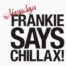 Frankie Says Chillax by coldbludd