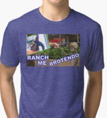 RANCH ME BROTENDO Tri-blend T-Shirt