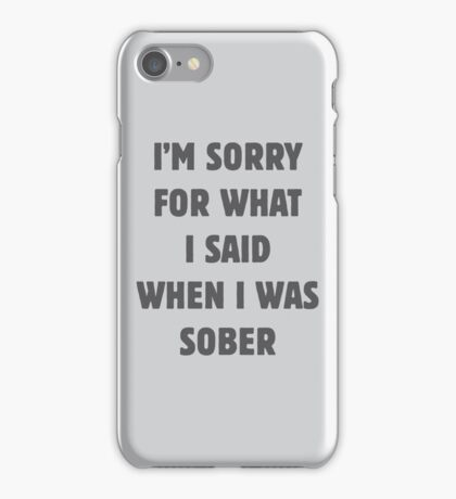 I'm sorry for what I said... iPhone Case/Skin