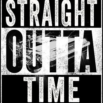 Straight Outta Time Back to the Future  by humaniteeshirts