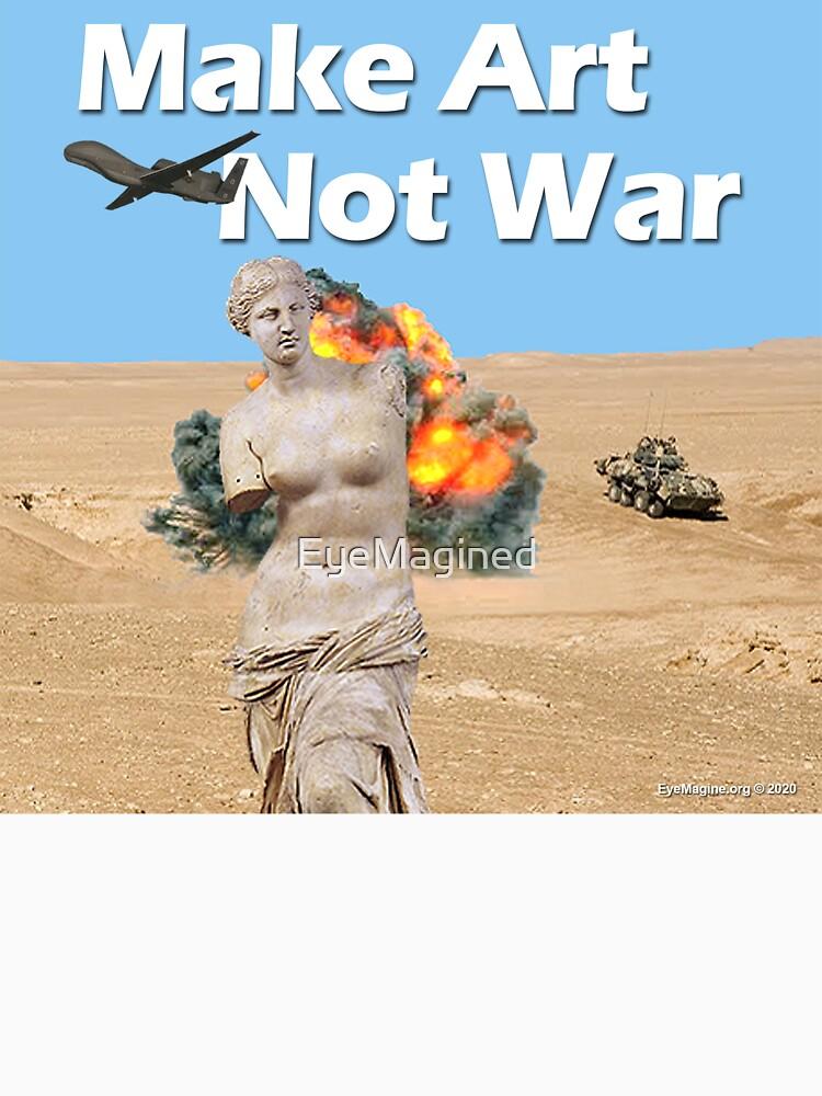 Make Art, Not War by EyeMagined
