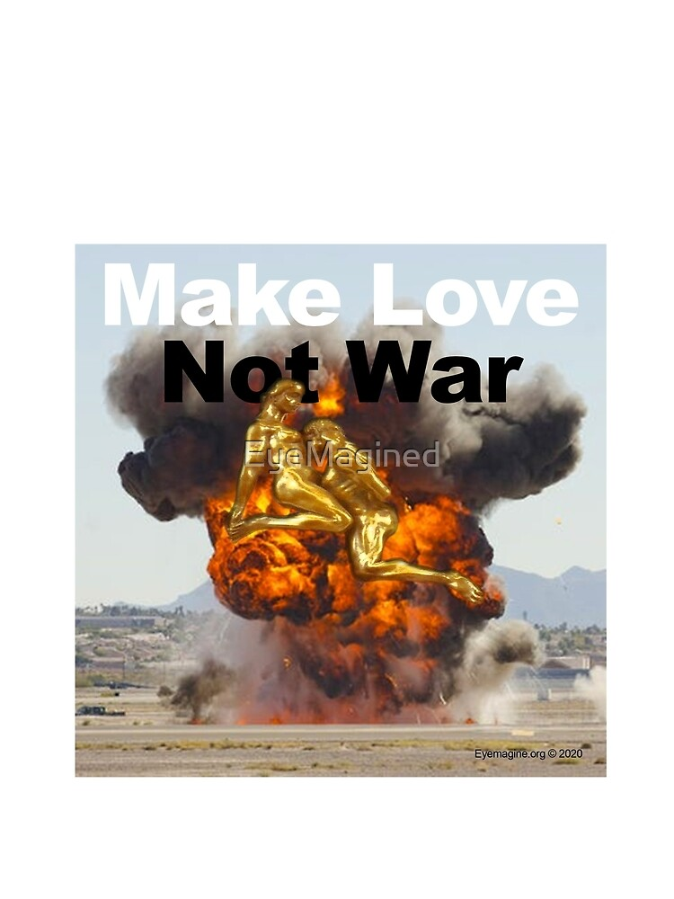 Make Love, Not War by EyeMagined
