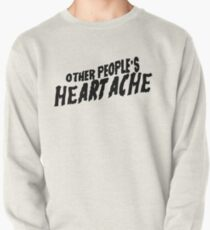 other people's heartache Pullover