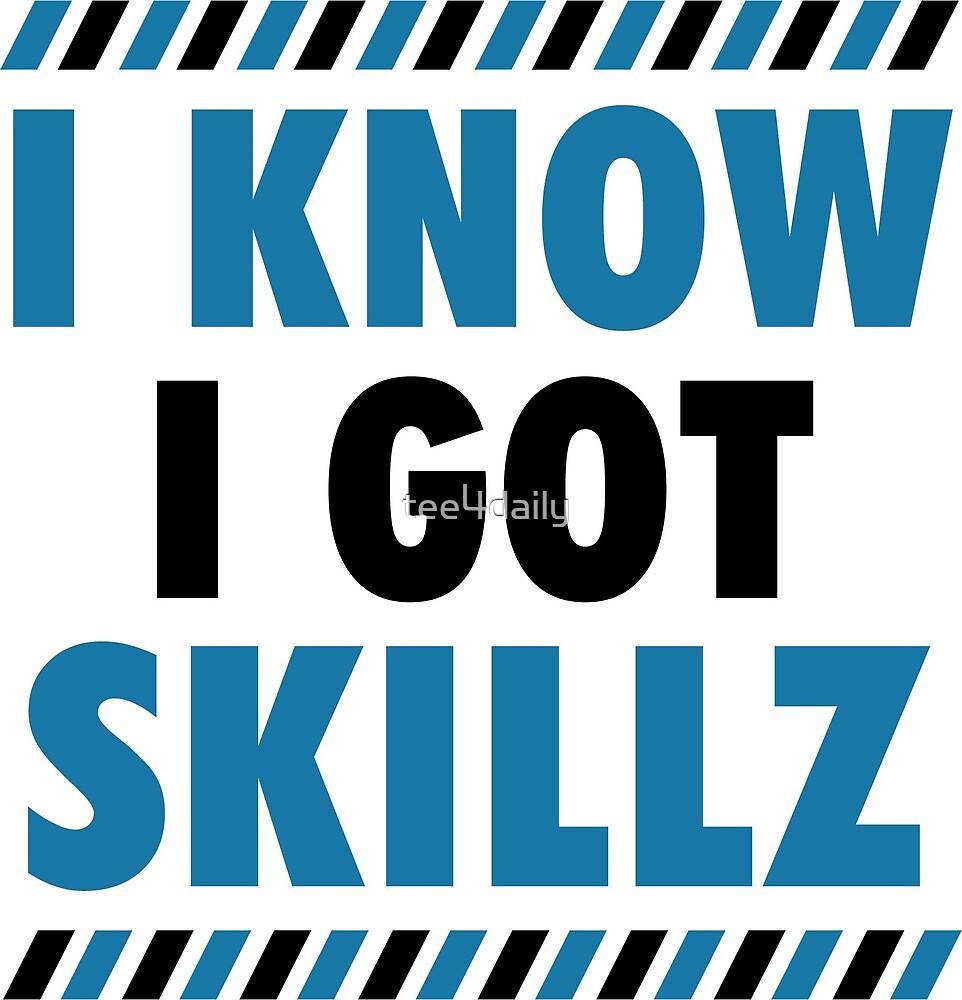 I Know I Got Skillz by tee4daily