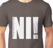 Knights who say...Ni! Unisex T-Shirt