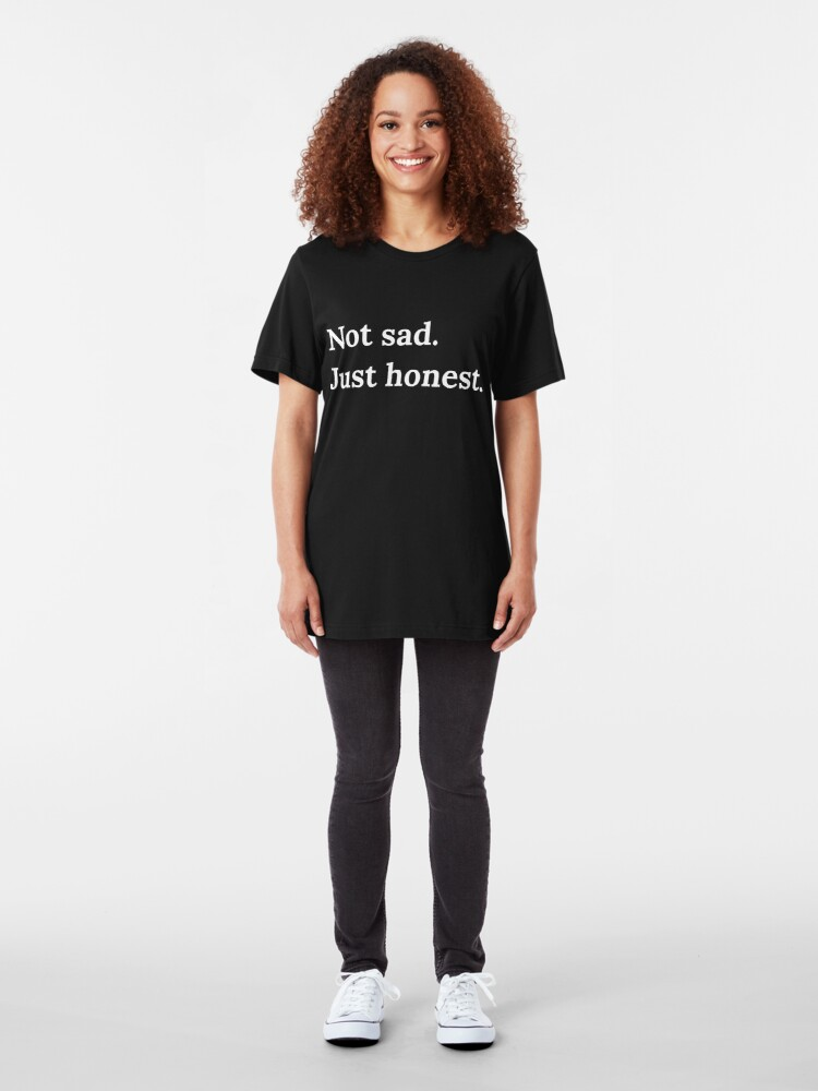 Alternate view of Not Sad Just Honest. Self Deprecating Catchphrase About Emotional Expression. Slim Fit T-Shirt