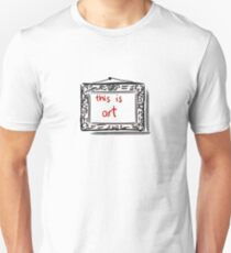 What is Art? Unisex T-Shirt