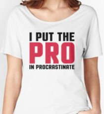 Pro In Procrastinate Funny Quote Women's Relaxed Fit T-Shirt