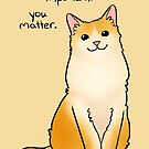 """""""You Matter"""" Cat by thelatestkate"""