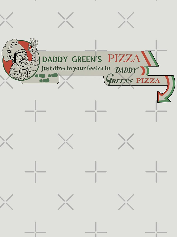 daddy green s pizza unisex t shirt by agliarept redbubble