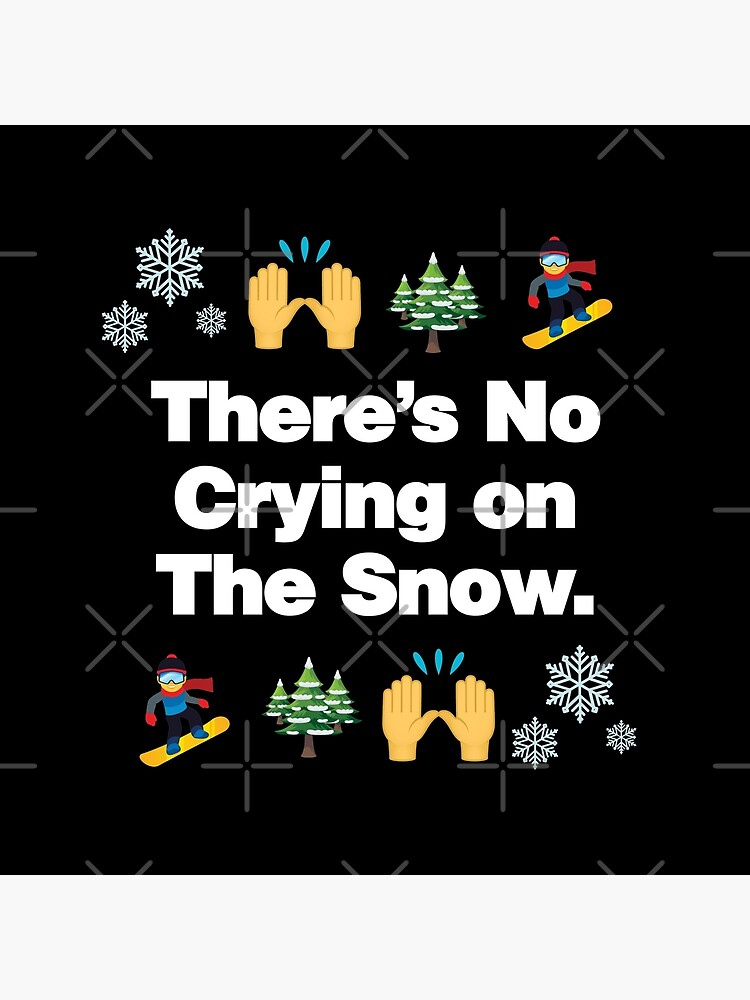 Theres No Crying on The Snow Emoji Snowboarder Quote by el-patron