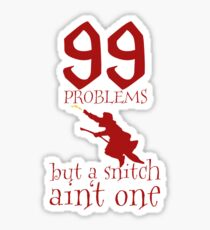 99 Problems But a Snitch Ain't One Sticker