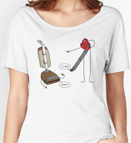 Leaf blowers are mean (vacuum cleaners talk back) Women's Relaxed Fit T-Shirt