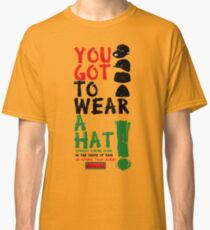 Wear a hat!! Classic T-Shirt
