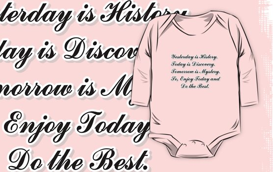 Yesterday is History,Today is Discovery,Tomorrow is Mystery by cheeckymonkey