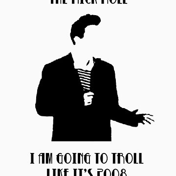 Rick Roll - Troll Like It's 2008 (Black Text) by Richnroch
