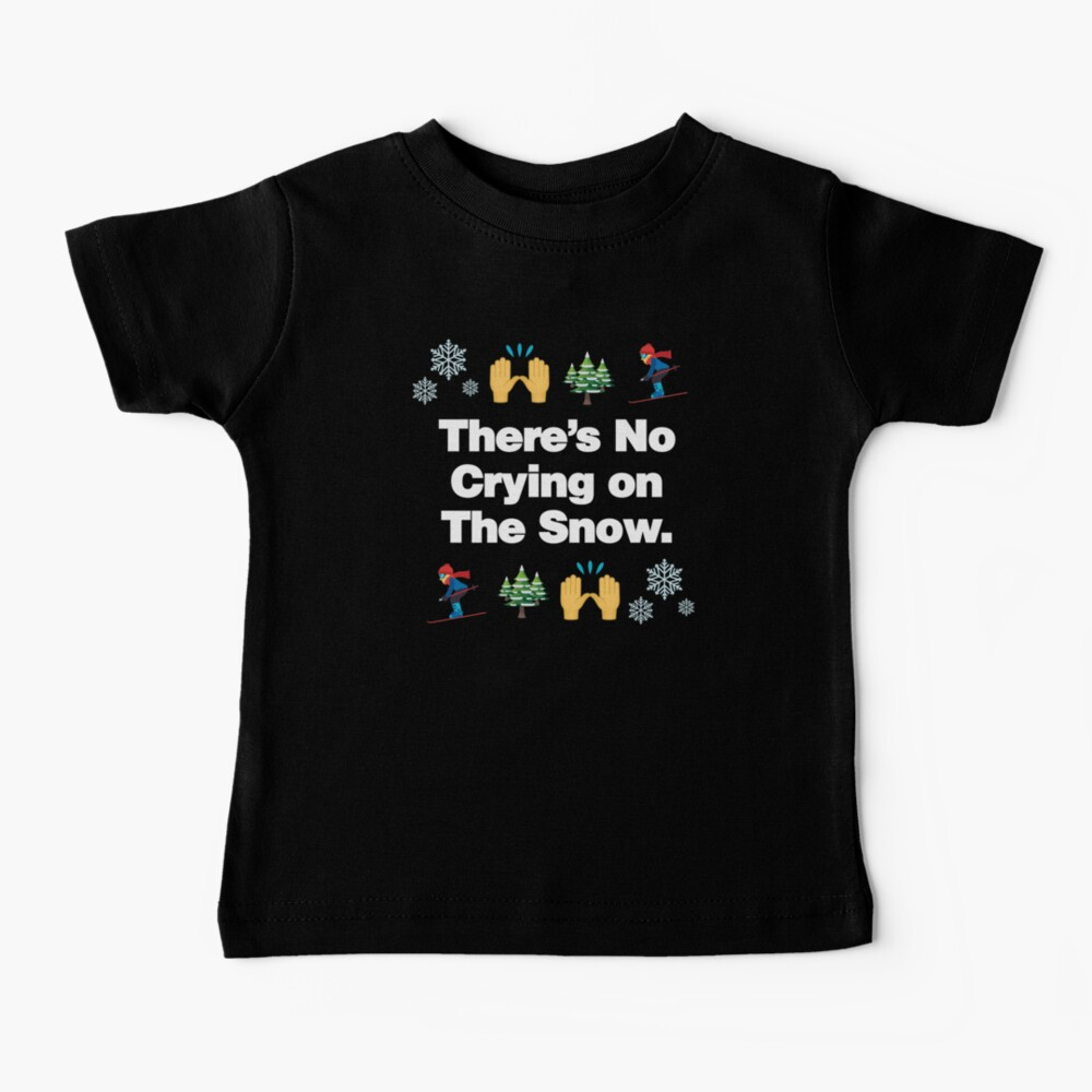 Theres No Crying on The Snow Emoji Funny Skiing Saying Baby T-Shirt