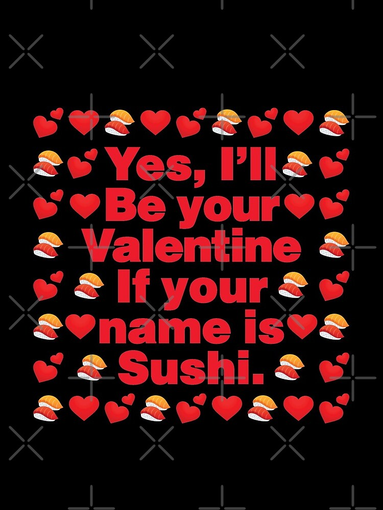 Sushi Emoji Be Your Valentine if your Name is Sushi by el-patron
