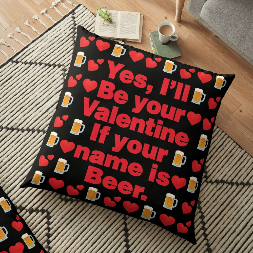 Beer Emoji Be Your Valentine if your Name is Beer Floor Pillow