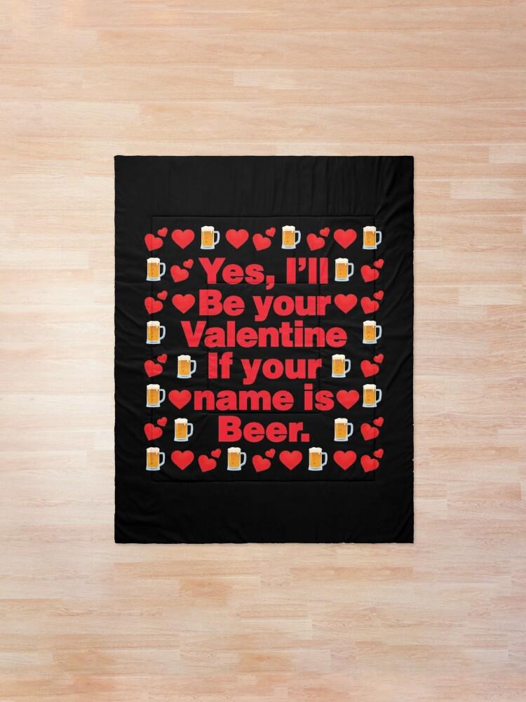 Alternate view of Beer Emoji Be Your Valentine if your Name is Beer Comforter