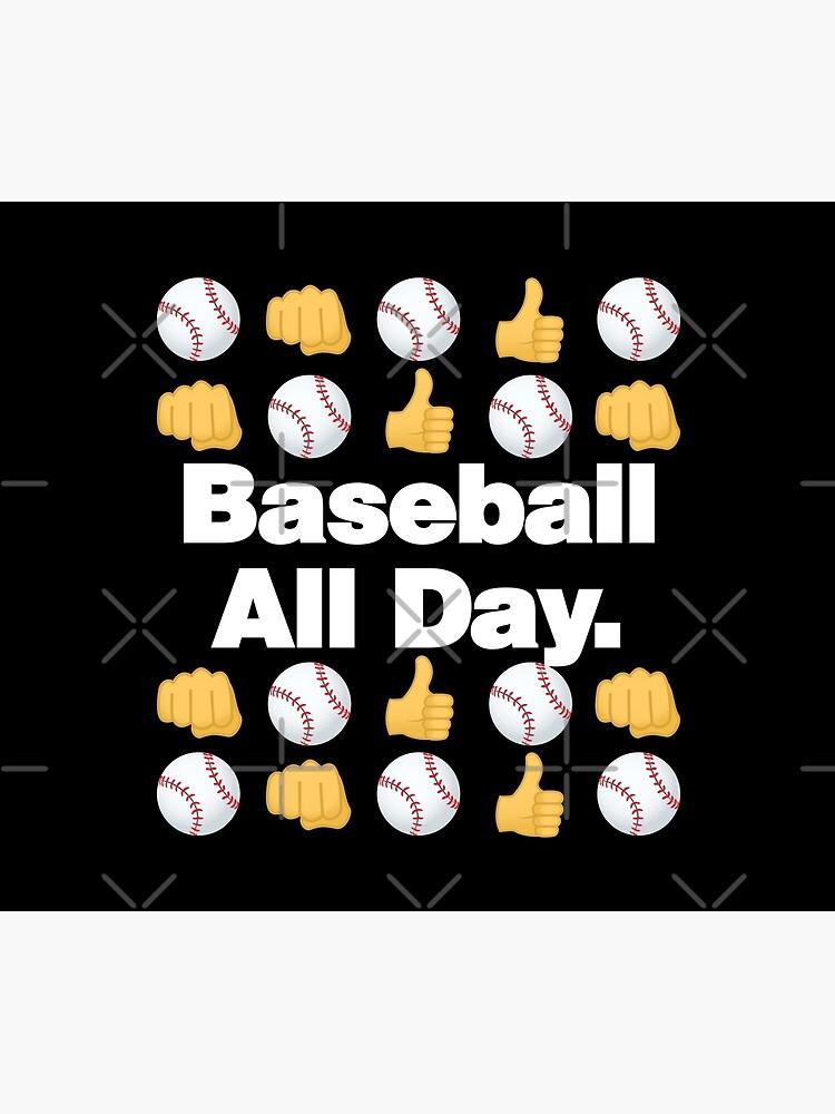 Baseball All Day Emoji Funny Baseball Saying by el-patron