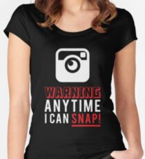 WARNING ANY TIME I CAN SNAP Women's Fitted Scoop T-Shirt