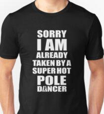 SORRY I AM ALREADY TAKEN BY A SUPER HOT POLE DANCER Unisex T-Shirt