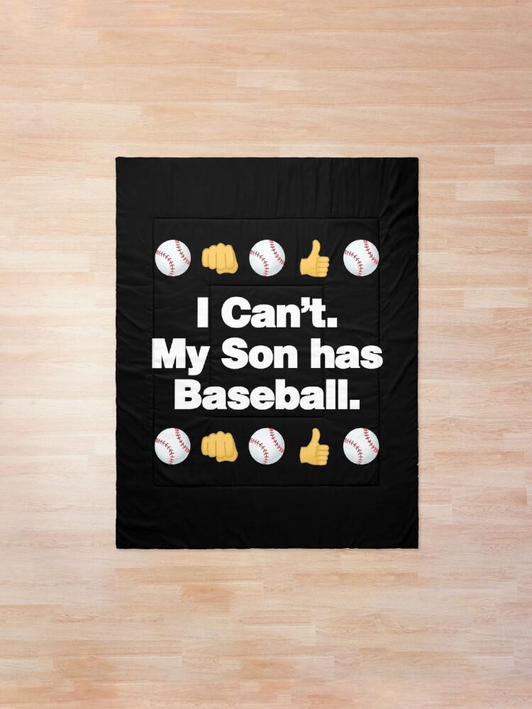 Alternate view of I Cant My Son Has Baseball Emoji Baseball Saying Comforter