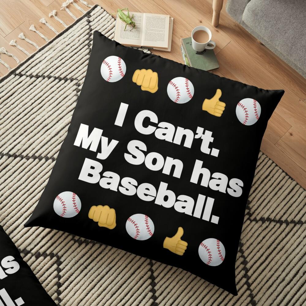 I Cant My Son Has Baseball Emoji Baseball Saying Floor Pillow