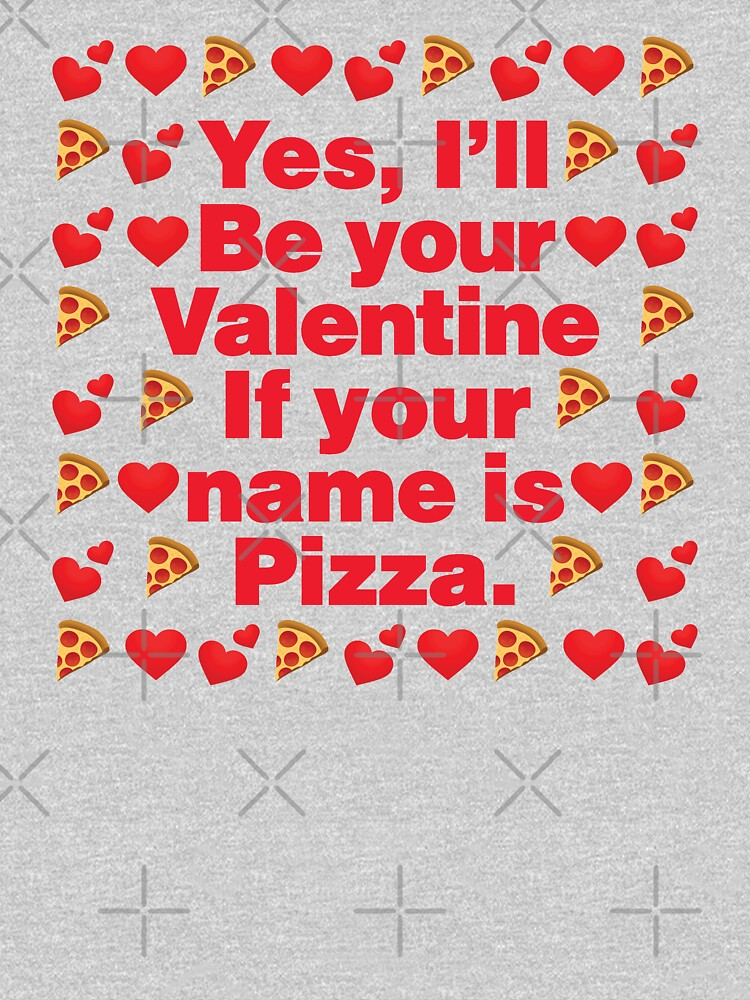 Pizza Emoji Be Your Valentine if your Name is Pizza by el-patron