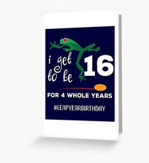 Funny Leap Year 64th Birthday Leapling I Get to Be 16 graphic Greeting Card