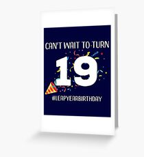 Funny Leap Year 76th Birthday Leapling Can't Wait to Turn 19 print Greeting Card