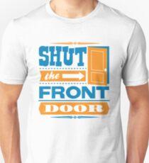 Shut The Front Door Unisex T-Shirt
