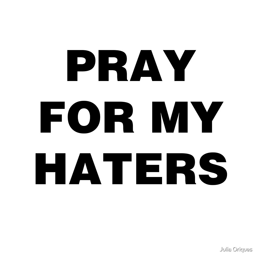 Pray for my haters by Julia Oriques
